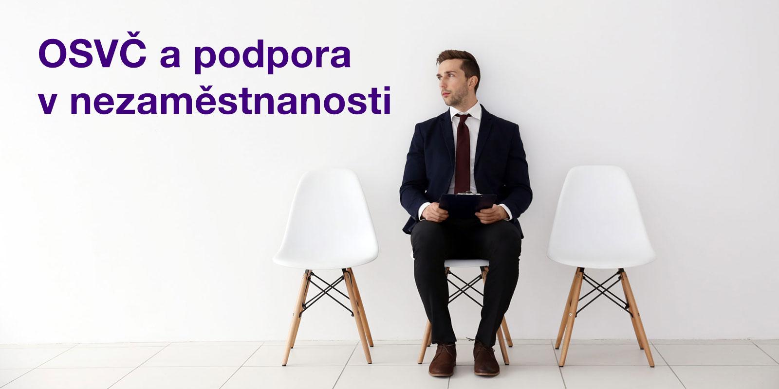 Podpora v nezaměstnanosti pro OSVČ. Jaké jsou podmínky a možnosti pro její získání v roce 2021?